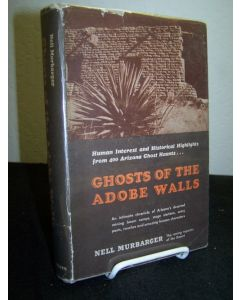 Ghosts of the Adobe Walls; Human Interest and Historical Highlights from 400 Arizona Ghost Haunts.