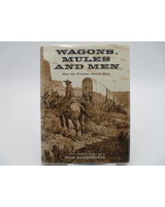 Wagons, Mules and Men, How the Frontier Moved West. (Signed).