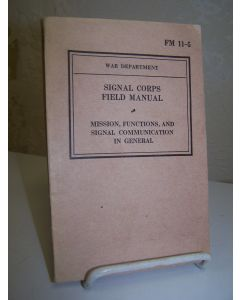 Signal Corps Field Manual: Mission, Functions, and Signal Communication in General. FM 11-5.