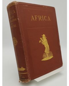 Africa: The History of Exploration and Adventure as Given in the Leading Authorities from Herodotus to Livingstone.