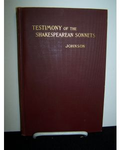 Testimony of the Sonnets as to the Authorship of the Shakespearean Plays and Poems.