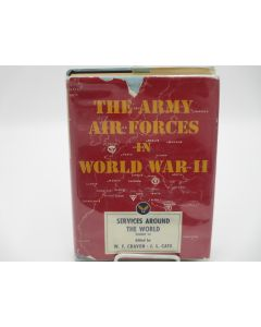 The Army Air Forces in World War II: Volume 7; Services Around the World.