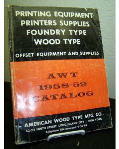 AWT 1958-59 Catalog: Printing Equipment, Printers Supplies; Foundry Type & Wood Type.