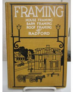 Framing: A Practical Manual of Approved Up-to-Date Methods of House Framing and Construction........