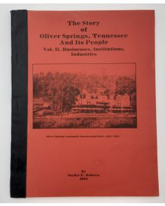 The Story of Oliver Springs, Tennessee and Its People; Vol. II. Businesses, Institutions, Industries.