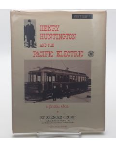 Henry Huntington and the Pacific Electric; A Pictorial Album.