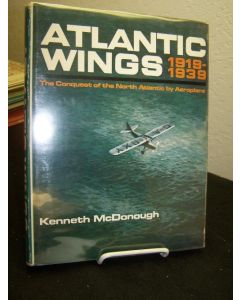 Atlantic Wings 1919-1939; The Conquest of the North Atlantic by Aeroplane.
