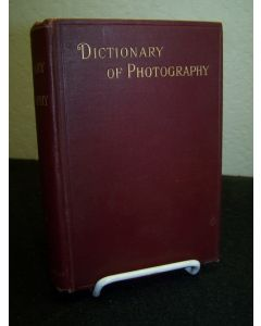 The Dictionary of Photography and Reference Book for Amateur and Professional Photographers.