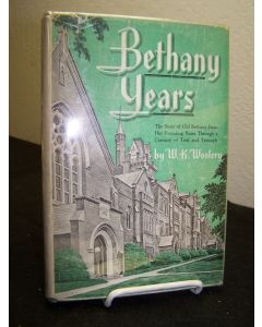 Bethany Years; The Story of Old Bethany From Her Founding Years Through a Century of Trial and Truimph.