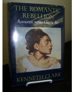 The Romantic Rebellion; Romantic verses Classic Art.