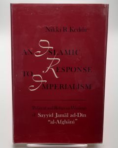 "An Islamic Response to Imperialism; Political and Religious Writings of Sayyid Jamal ad-Din ""al-Afghani""."