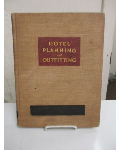 Hotel Planning and Outfitting; Commercial, Residential, Recreational; A Compilation of Authoritative Information on Problems of Hotel Economics, Architecture, Planning, Food Service Engineering, Furnishing and General Outfitting, Including Numerous Illust