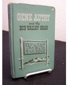 Gene Autry and the Big Valley Grab; An Original Story Featuring Gene Autry; Famous Motion Picture, Radio, and Television Star, as the Hero.