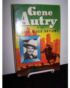 Gene Autry and the Thief River Outlaws; An Original Story Featuring Gene Autry, Famous Motion Picture Star, as the Hero.