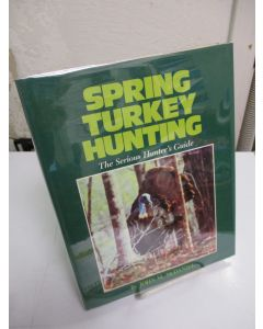 Spring Turkey Hunting; The Serious Hunter's Guide.