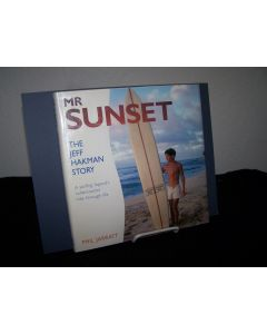 Mr. Sunset; The Jeff Hakman Story; A Surfing Legend's Rollercoaster Ride Through Life.