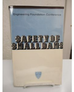 Safety of Small Dams; Engineering Foundation Confrence Proceedings.