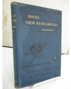 Birds'-Nesting: A Handbook of Instruction In Gathering and Preserving the Nests and Eggs of Birds for the Purpose of Study.