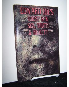 Edward Lee's Quest for Sex, Truth & Reality.