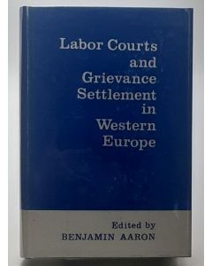 Labor Courts and Grievance Settlement in Western Europe.