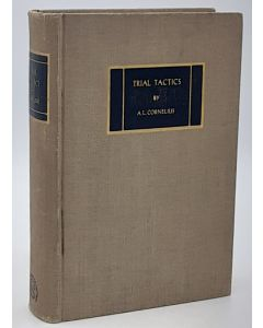 Trial Tactics: A Book of Suggestions on the Trial of Cases. Containing Pertinent Addresses of Many Well-known Trial Experts.