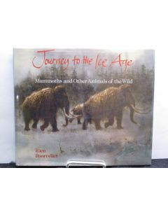 Journey to the Ice Age: Mammoths and Other Animals of the Wild.