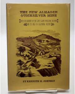 The New Almaden Quicksilver Mine: With an Account of the Land Claims Involving the Mine and its Role in California History.