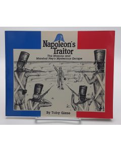 Napoleon's Traitor: The Masons and Marshal Ney's Mysterious Escape.