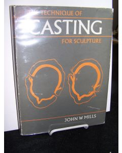 The Technique of Casting for Sculpture.