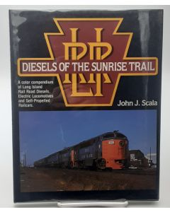 Diesels of the Sunrise Trail: A Color Compendium of Long Island Rail Road Diesels, Electric Locomotives and Self-Propelled Railcars.
