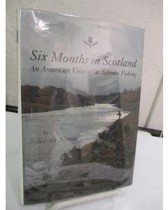 Six Months in Scotland: An American View of its Salmon Fishing.