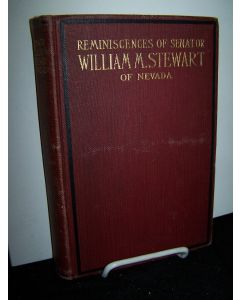 Reminiscences of Senator William M. Stewart of Nevada.