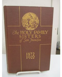 The Holy Family Sisters of San Francisco 1872-1922..