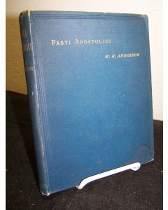Fasti Apostolici: A Chronological Survey of the Years Between the Ascension of Our Lord and the Martyrdom of SS Peter and Paul.