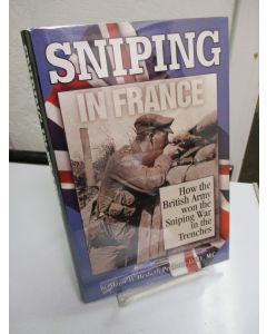 Sniping in France: with Notes on the Scientific Training of Scouts, Observers and Snipers.