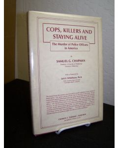 Cops, Killers and Staying Alive: The Murder of Police Officers in America.