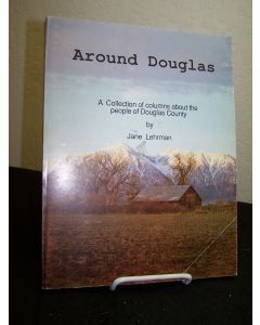 Around Douglas: A Collection of Columns About the People of Douglas County.