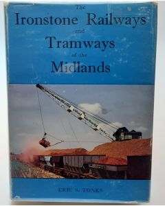 The Ironstone Railways and Tramways of the Midlands.