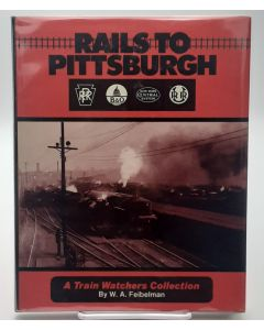 Rails to Pittsburgh: A Train Watchers Collection.