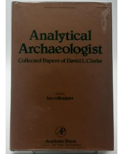 Analytical Archaeologist: Collected Papers of David L. Clarke.
