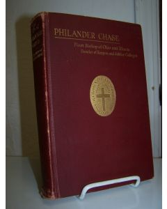 The Life of Philander Chase: First Bishop of Ohio and Illinois, Founder of Kenyon and Jubilee Colleges.