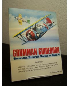 Grumman Guidebook: American Aircraft Series  - Book 4, Volume 1: History of pre-war Grumman fighters FF-1, FeF, F3F, the Duck, Goose, Widgeon, the Wildcat fighters of World War II, the Skyrocket and the XP-50.