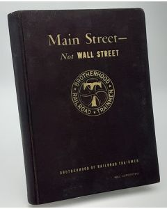 Main Street - Not Wall Street: A Reply to the Railroads' Demand for a Wage Reduction - 1938.
