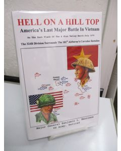 Hell on a Hill Top: America's Last Major Battle in Vietnam.