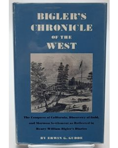 Bigler's Chronicle of the West: The Conquest of California, Discovery of Gold, and Mormon Settlement as Reflected in Henry William Bigler's Diaries.
