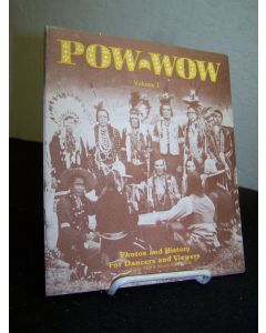 POW-WOW (Volume 1). Photos and History For Dancers and Viewers.