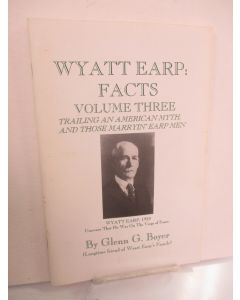 Wyatt Earp Facts, Volume Three: Trailing an American Myth and those Marryin' Earp Men.