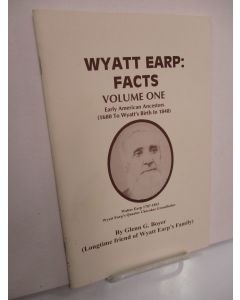 Wyatt Earp Facts, Volume One: Early American Ancestors (1680 to Wyatt's Birth in 1948).