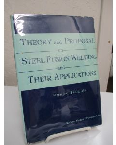 Theory and Proposal on Steel Fusion Welding and Their Applications.
