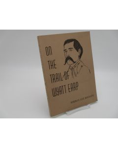 On The Trail Of Wyatt Earp. Vol I Edition III (Signed)